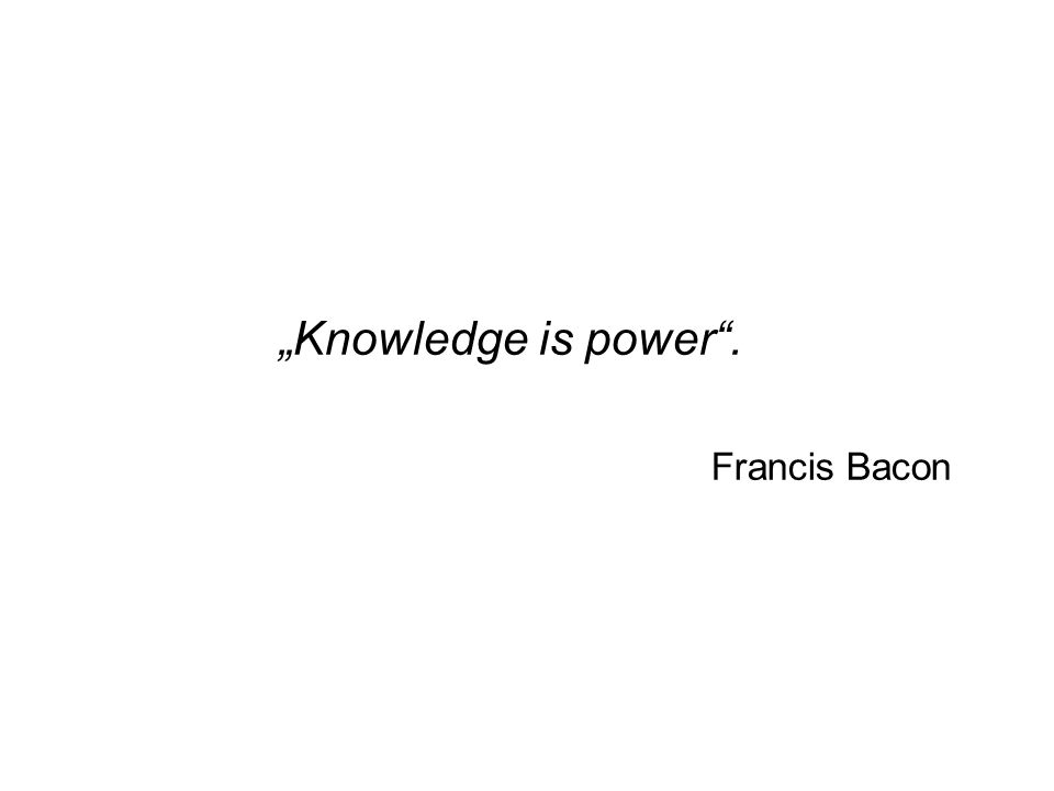 """""""Knowledge is power"""". Francis Bacon"""
