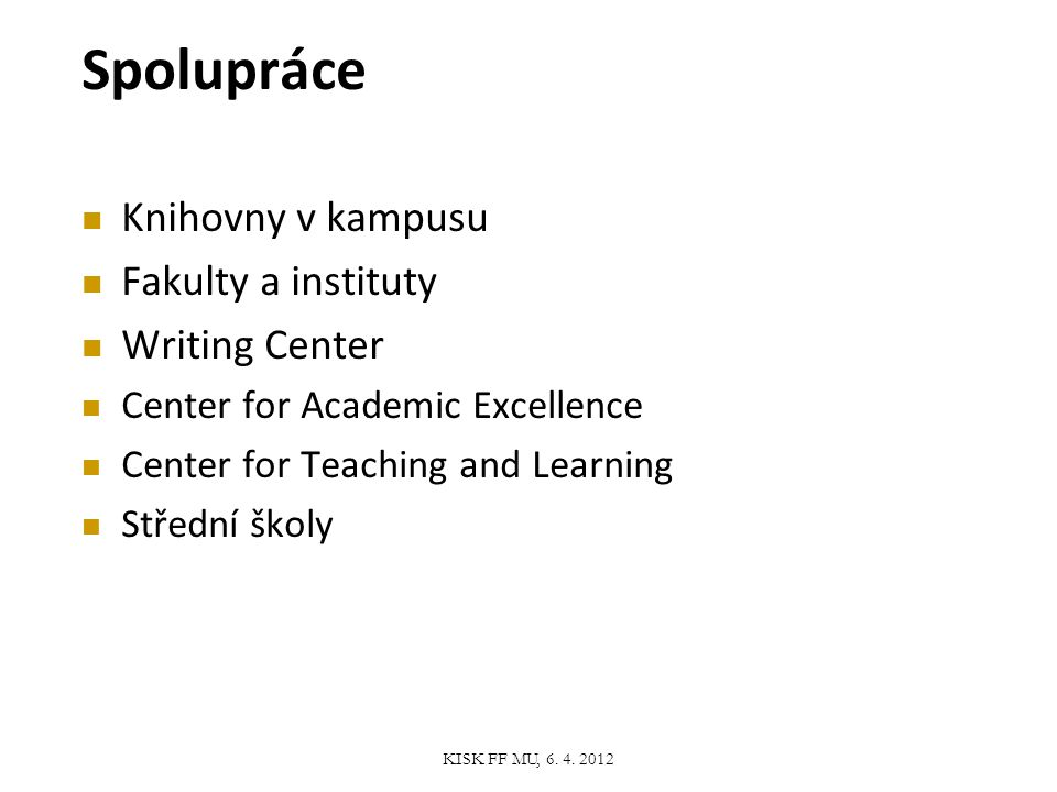 Spolupráce Knihovny v kampusu Fakulty a instituty Writing Center Center for Academic Excellence Center for Teaching and Learning Střední školy KISK FF MU, 6.