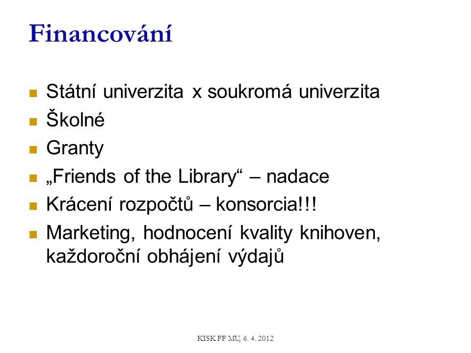 """Financování Státní univerzita x soukromá univerzita Školné Granty """"Friends of the Library – nadace Krácení rozpočtů – konsorcia!!."""
