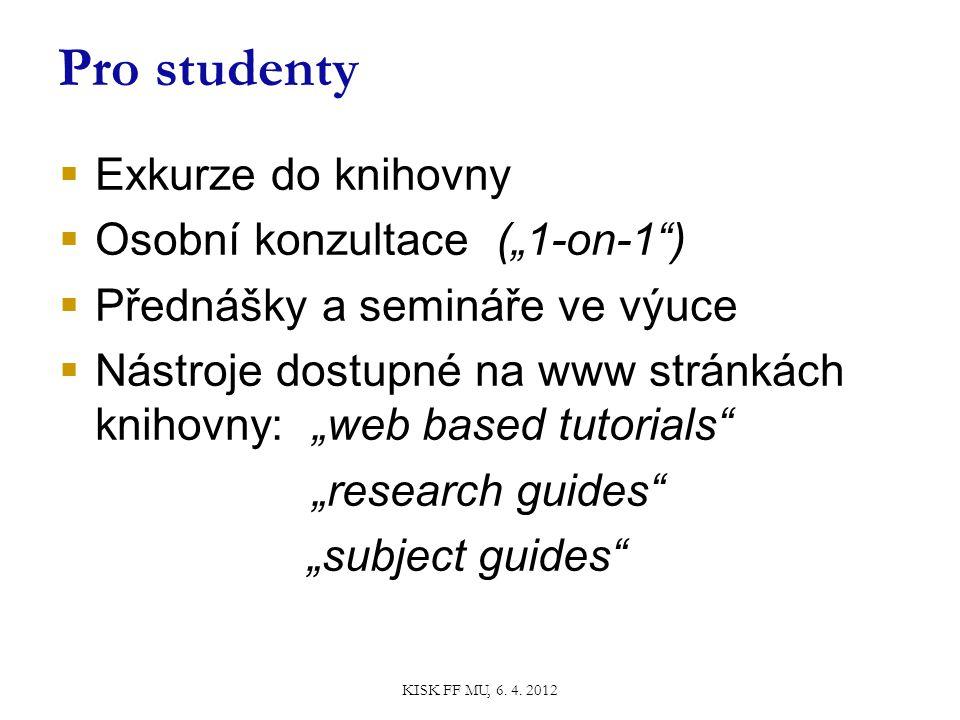 """ Exkurze do knihovny  Osobní konzultace (""""1-on-1 )  Přednášky a semináře ve výuce  Nástroje dostupné na www stránkách knihovny: """"web based tutorials """"research guides """"subject guides Pro studenty KISK FF MU, 6."""