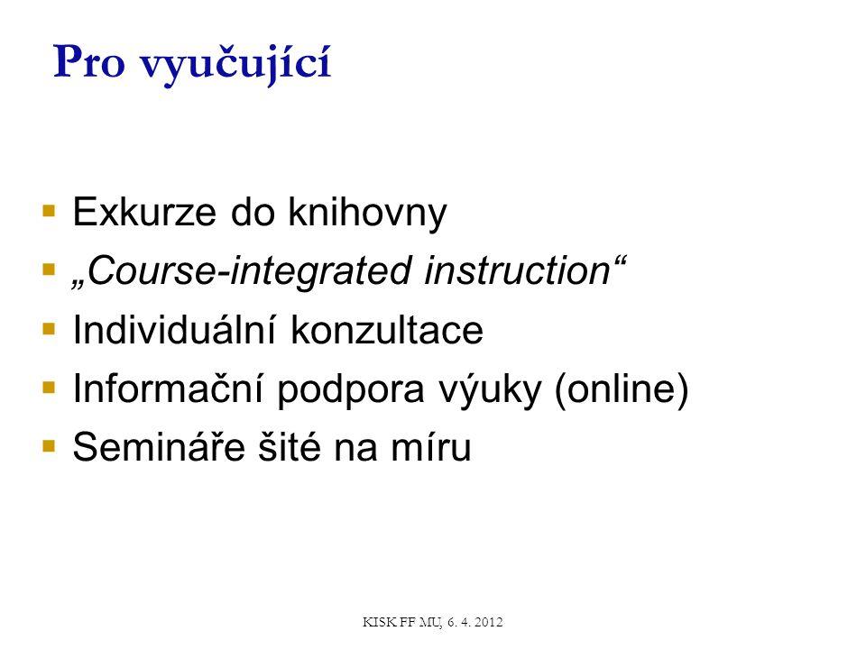 """ Exkurze do knihovny  """"Course-integrated instruction  Individuální konzultace  Informační podpora výuky (online)  Semináře šité na míru Pro vyučující KISK FF MU, 6."""