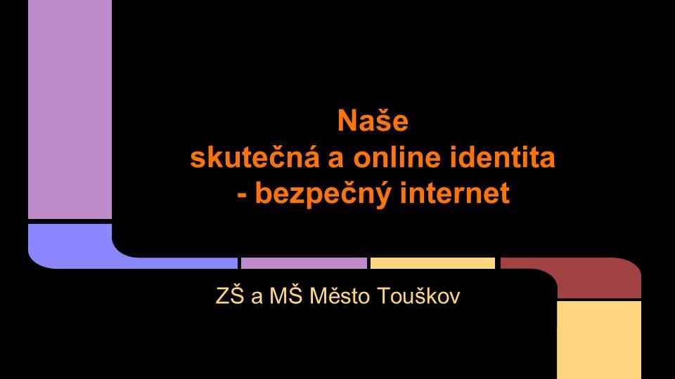 Naše skutečná a online identita - bezpečný internet ZŠ a MŠ Město Touškov
