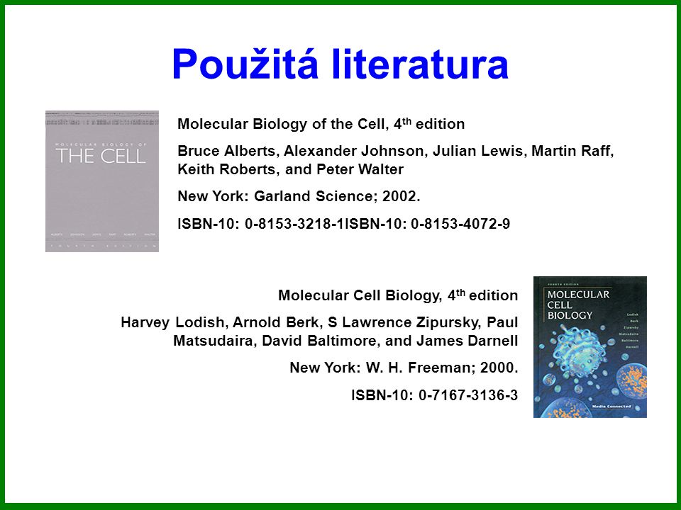 Použitá literatura Molecular Biology of the Cell, 4 th edition Bruce Alberts, Alexander Johnson, Julian Lewis, Martin Raff, Keith Roberts, and Peter Walter New York: Garland Science; 2002.