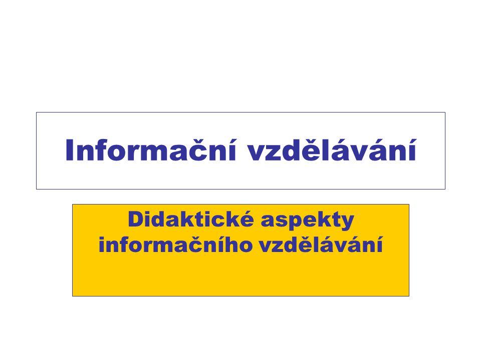 Informační vzdělávání Didaktické aspekty informačního vzdělávání