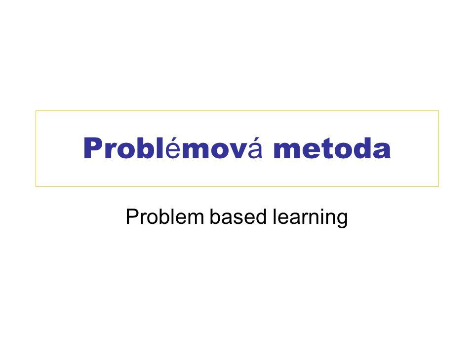 Probl é mov á metoda Problem based learning