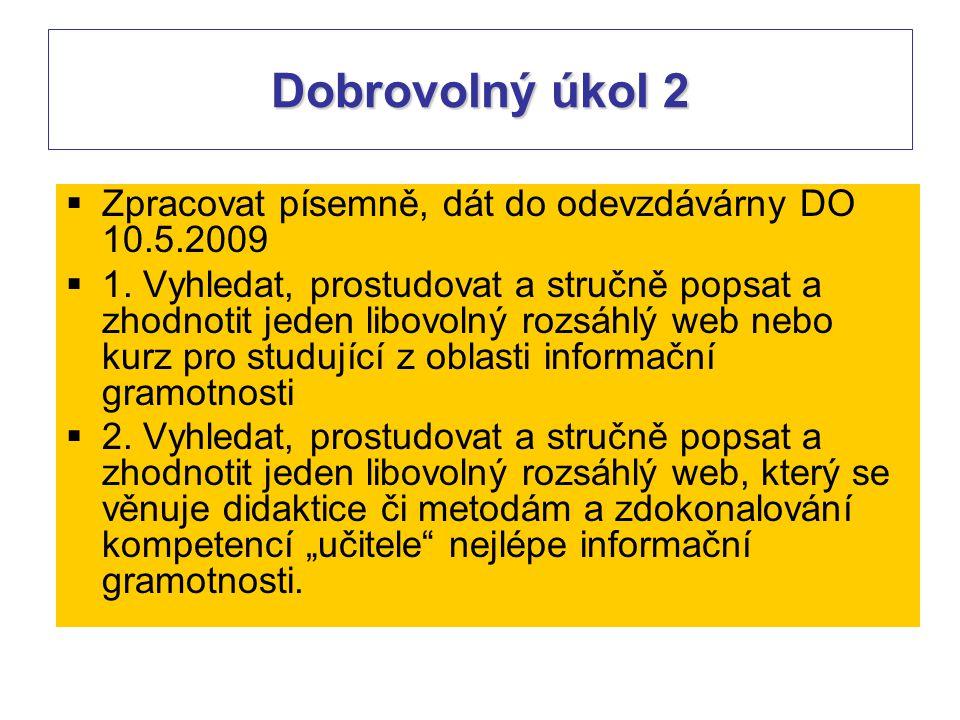 Dobrovolný úkol 2  Zpracovat písemně, dát do odevzdávárny DO 10.5.2009  1. Vyhledat, prostudovat a stručně popsat a zhodnotit jeden libovolný rozsáh