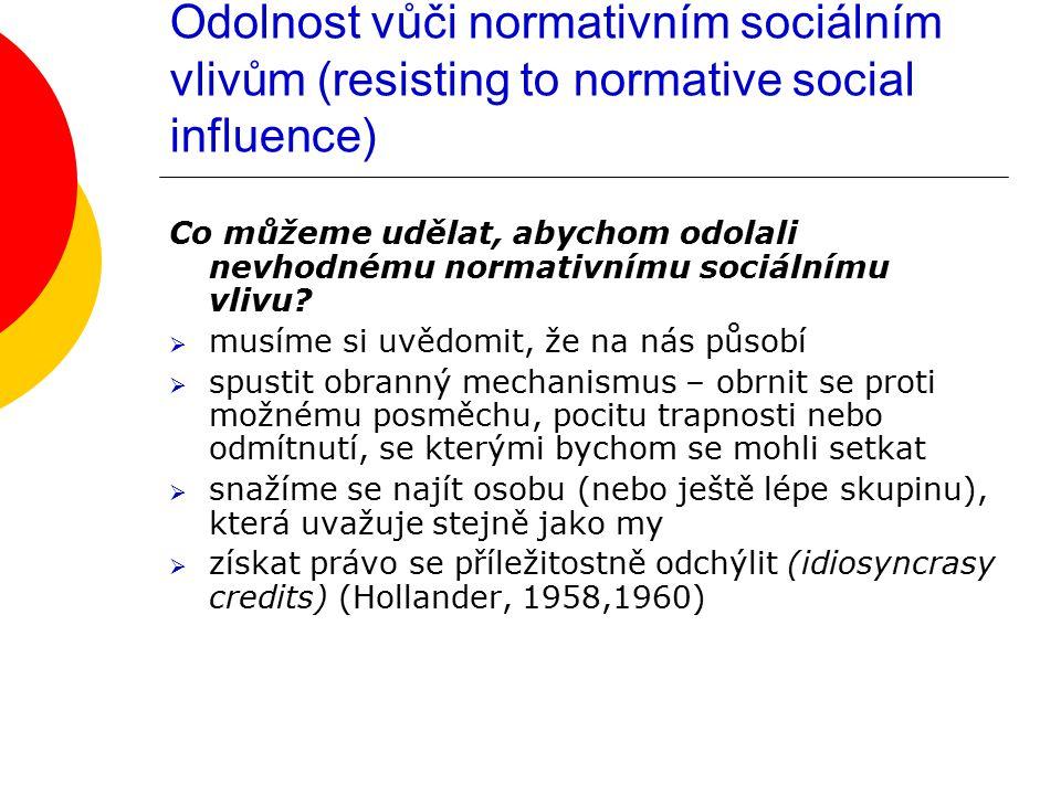 Odolnost vůči normativním sociálním vlivům (resisting to normative social influence) Co můžeme udělat, abychom odolali nevhodnému normativnímu sociáln