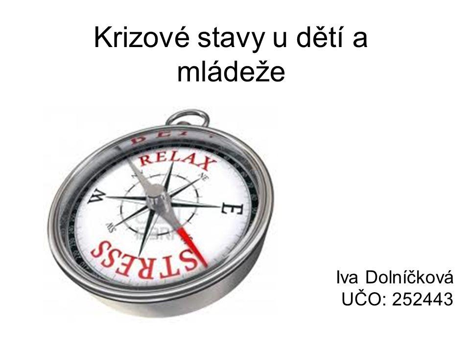 Krizové stavy u dětí a mládeže Iva Dolníčková UČO: 252443