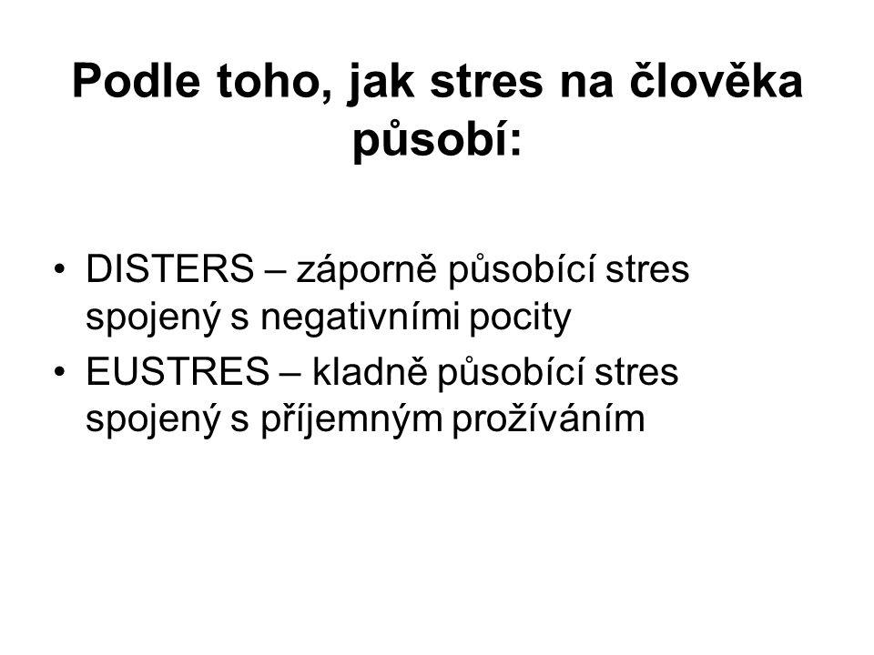 Podle toho, jak stres na člověka působí: DISTERS – záporně působící stres spojený s negativními pocity EUSTRES – kladně působící stres spojený s příje