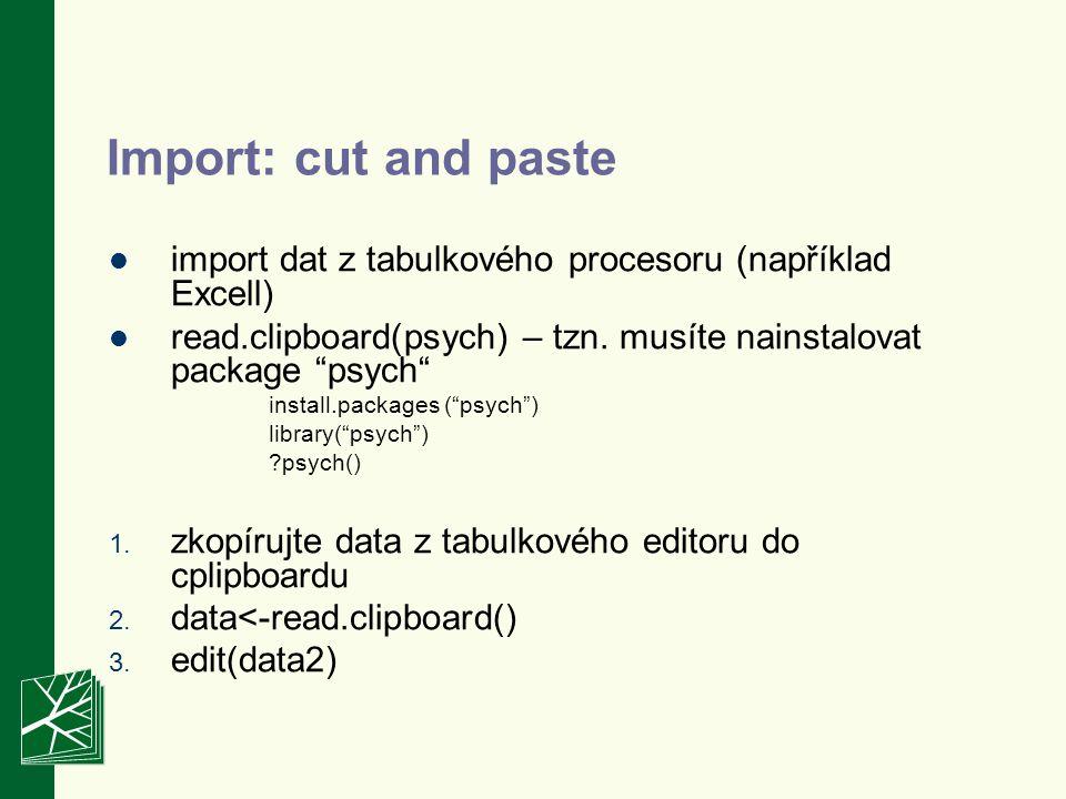 Import: cut and paste import dat z tabulkového procesoru (například Excell) read.clipboard(psych) – tzn.