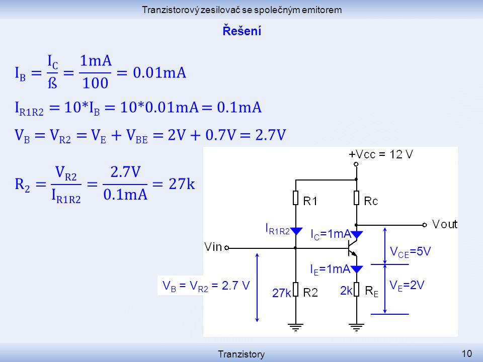 Tranzistorový zesilovač se společným emitorem Tranzistory 10 I C =1mA I R1R2 RERE I E =1mA V B = V R2 = 2.7 V 2k 27k V E =2V V CE =5V