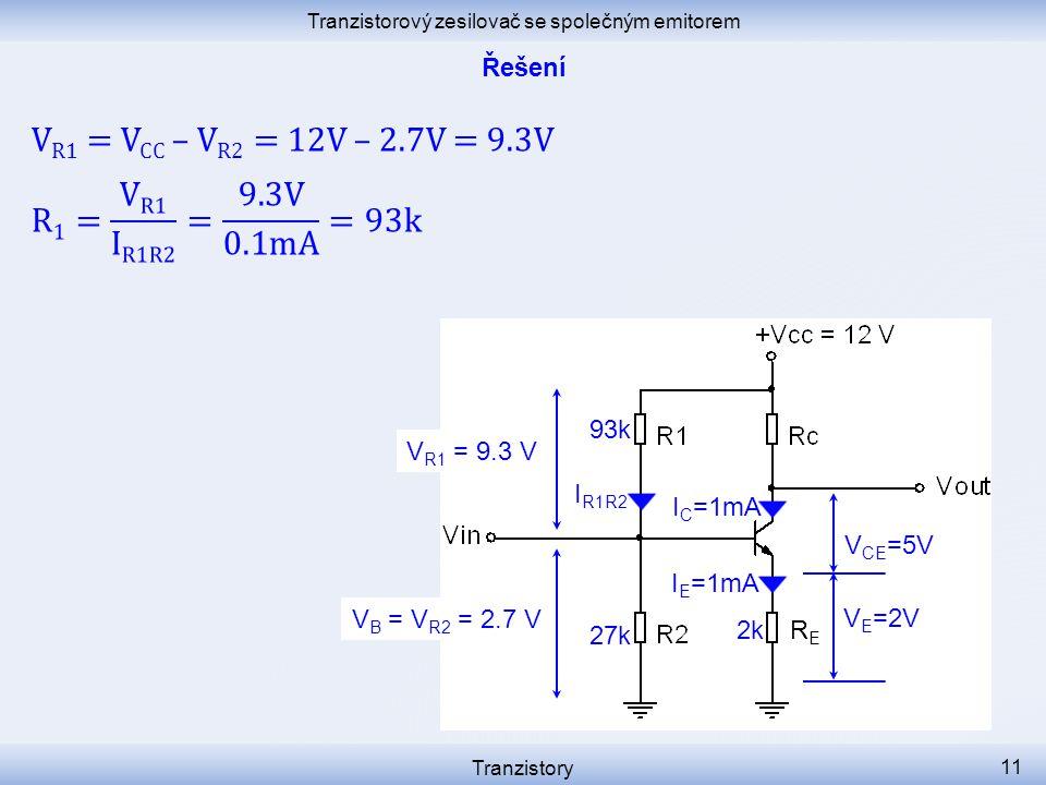 Tranzistorový zesilovač se společným emitorem Tranzistory 11 I C =1mA I R1R2 RERE I E =1mA V B = V R2 = 2.7 V 2k 27k V R1 = 9.3 V 93k V E =2V V CE =5V