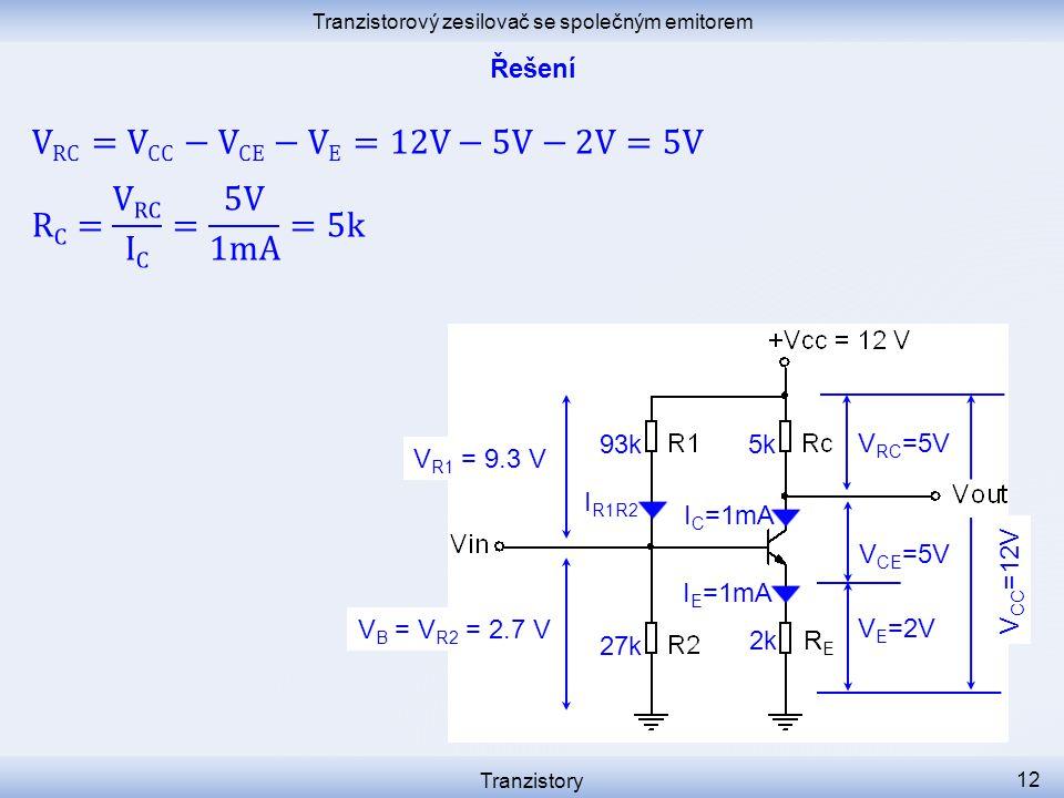 Tranzistorový zesilovač se společným emitorem Tranzistory 12 I C =1mA I R1R2 V E =2V V CE =5V RERE I E =1mA V B = V R2 = 2.7 V 2k 27k V R1 = 9.3 V 93k5k V RC =5V V CC =12V