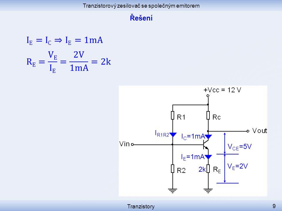 Tranzistorový zesilovač se společným emitorem Tranzistory 9 I C =1mA I R1R2 RERE I E =1mA 2k V E =2V V CE =5V