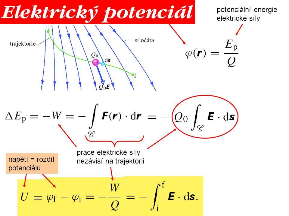 potenciální energie elektrické síly práce elektrické síly - nezávisí na trajektorii napětí = rozdíl potenciálů