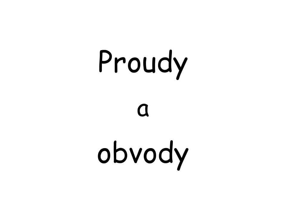 Proudy a obvody