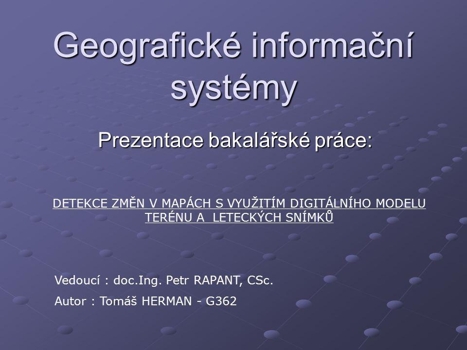 Geografické informační systémy Prezentace bakalářské práce: Vedoucí : doc.Ing.