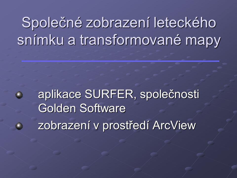 Společné zobrazení leteckého snímku a transformované mapy aplikace SURFER, společnosti Golden Software zobrazení v prostředí ArcView