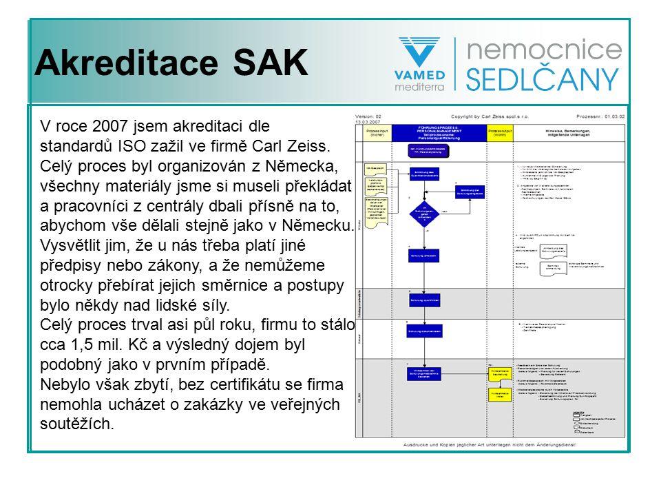Akreditace SAK V roce 2007 jsem akreditaci dle standardů ISO zažil ve firmě Carl Zeiss. Celý proces byl organizován z Německa, všechny materiály jsme