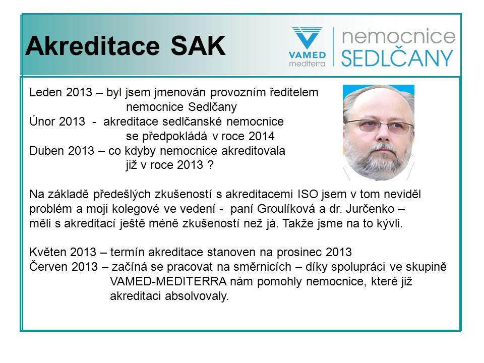 Akreditace SAK Leden 2013 – byl jsem jmenován provozním ředitelem nemocnice Sedlčany Únor 2013 - akreditace sedlčanské nemocnice se předpokládá v roce