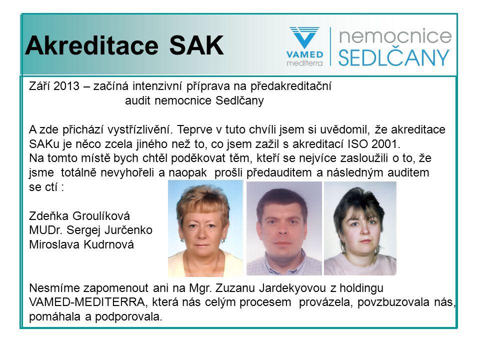 Akreditace SAK Září 2013 – začíná intenzivní příprava na předakreditační audit nemocnice Sedlčany A zde přichází vystřízlivění. Teprve v tuto chvíli j