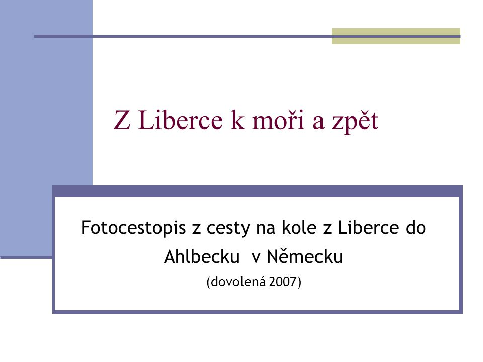 Z Liberce k moři a zpět Fotocestopis z cesty na kole z Liberce do Ahlbecku v Německu (dovolená 2007)
