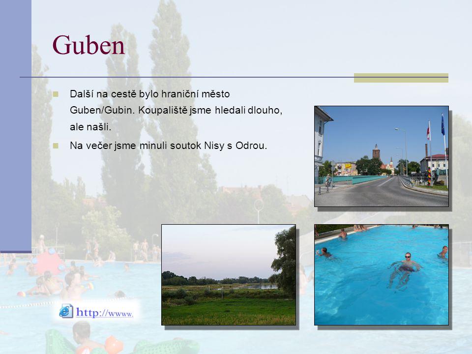 Guben Další na cestě bylo hraniční město Guben/Gubin. Koupaliště jsme hledali dlouho, ale našli. Na večer jsme minuli soutok Nisy s Odrou.