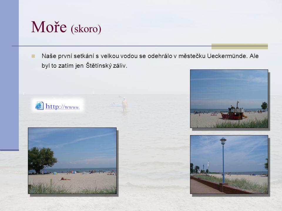 Moře (skoro) Naše první setkání s velkou vodou se odehrálo v městečku Ueckermünde. Ale byl to zatím jen Štětínský záliv.