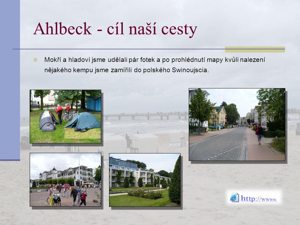 Ahlbeck - cíl naší cesty Mokří a hladoví jsme udělali pár fotek a po prohlédnutí mapy kvůli nalezení nějakého kempu jsme zamířili do polského Swinoujs