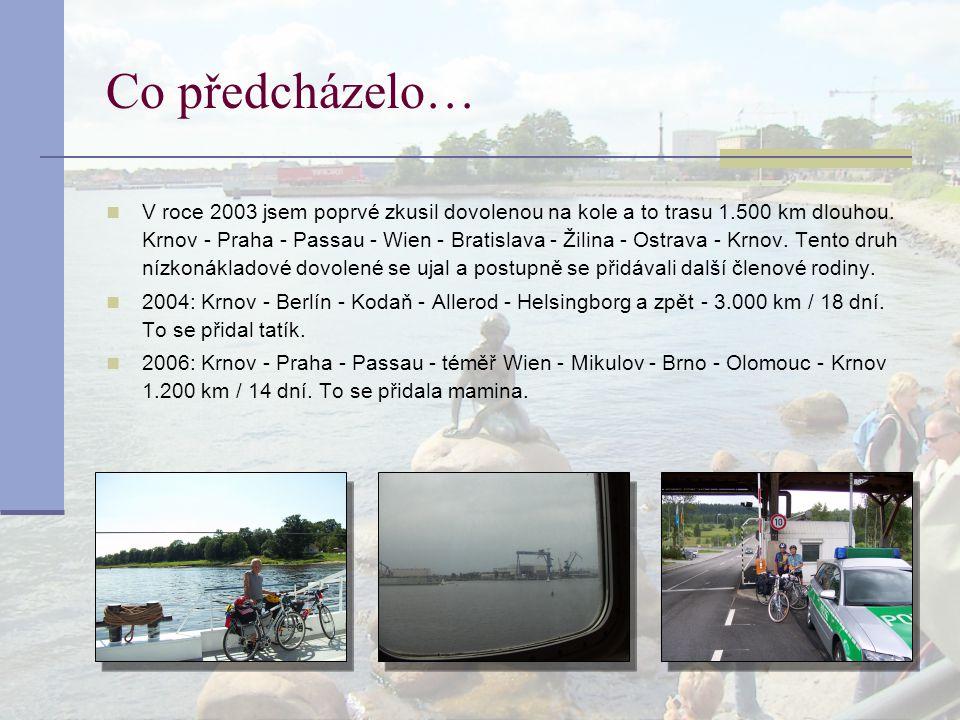 Co předcházelo… V roce 2003 jsem poprvé zkusil dovolenou na kole a to trasu 1.500 km dlouhou. Krnov - Praha - Passau - Wien - Bratislava - Žilina - Os