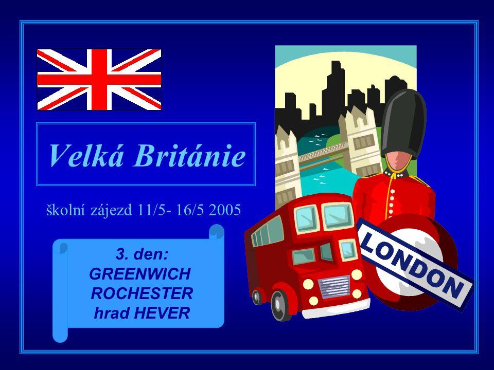 Velká Británie školní zájezd 11/5- 16/5 2005 3. den: GREENWICH ROCHESTER hrad HEVER