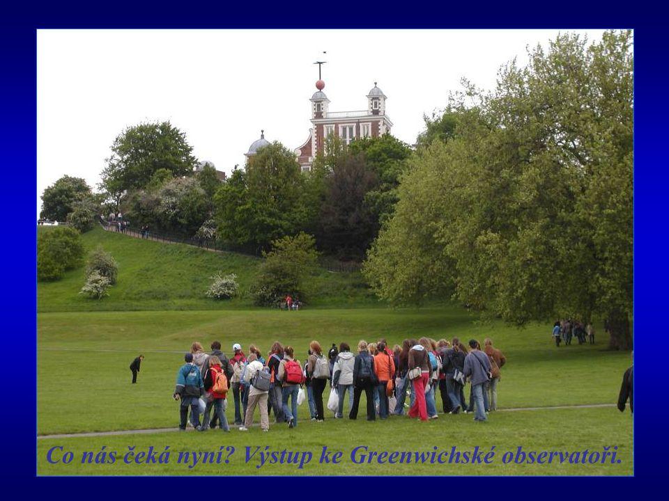 Co nás čeká nyní Výstup ke Greenwichské observatoři.