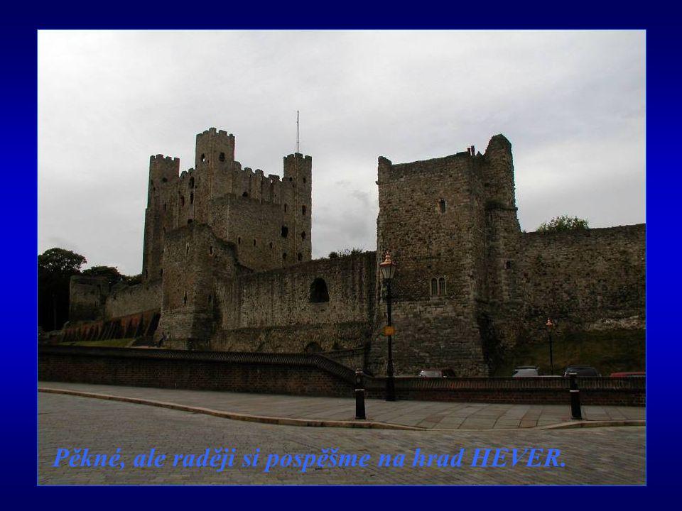 Pěkné, ale raději si pospěšme na hrad HEVER.