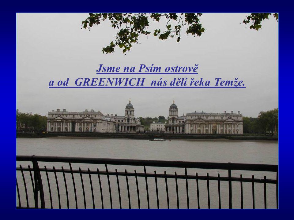 Jsme na Psím ostrově a od GREENWICH nás dělí řeka Temže.