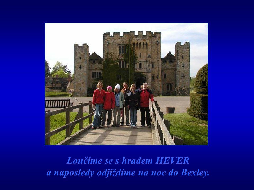 Loučíme se s hradem HEVER a naposledy odjíždíme na noc do Bexley.