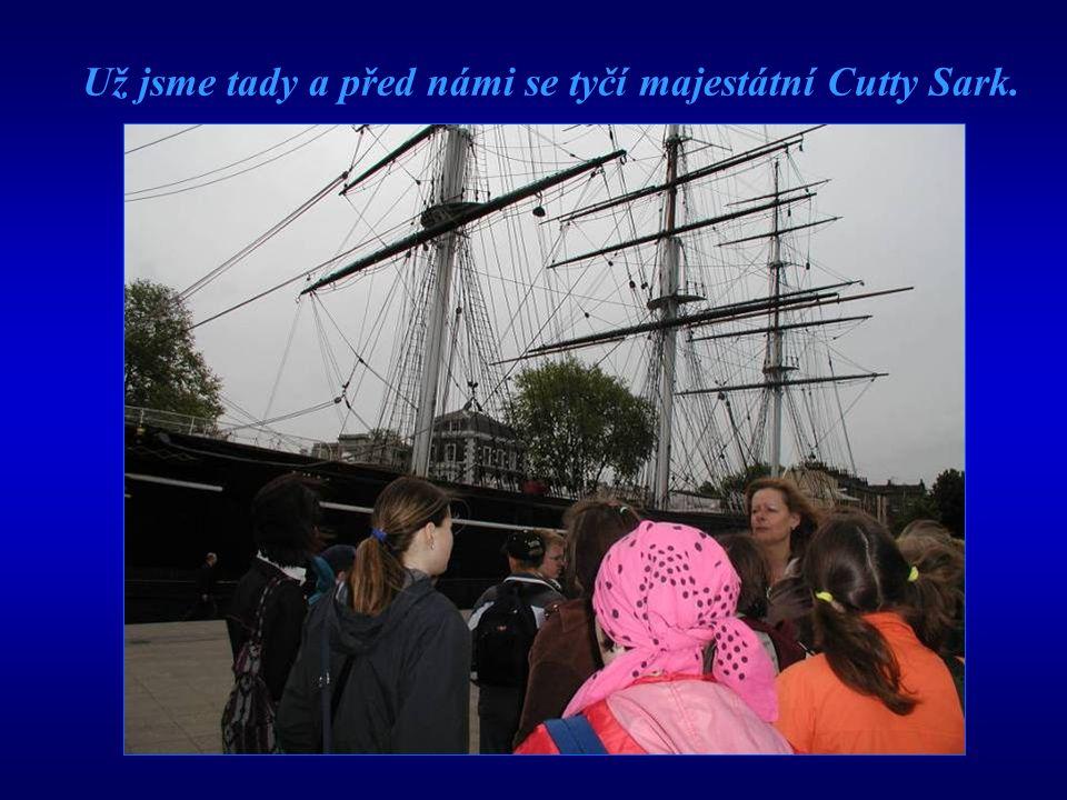 Už jsme tady a před námi se tyčí majestátní Cutty Sark.