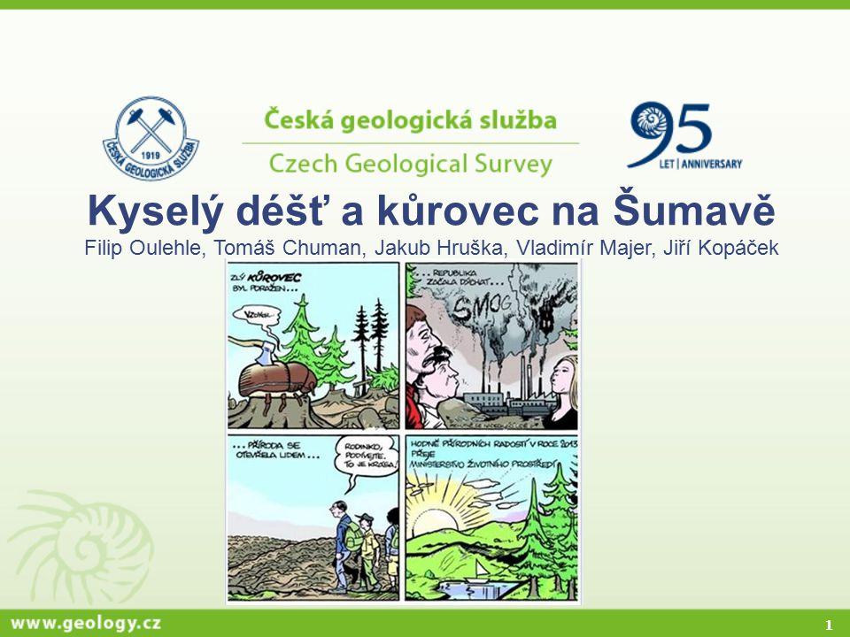 1 Kyselý déšť a kůrovec na Šumavě Filip Oulehle, Tomáš Chuman, Jakub Hruška, Vladimír Majer, Jiří Kopáček
