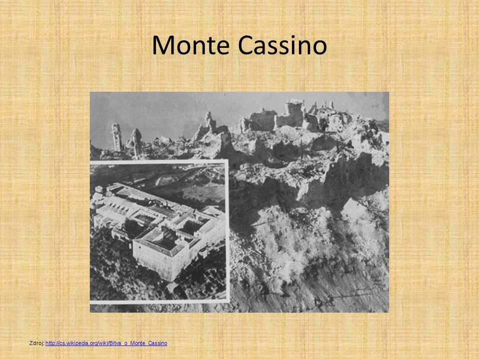 Monte Cassino Zdroj: http://cs.wikipedia.org/wiki/Bitva_o_Monte_Cassinohttp://cs.wikipedia.org/wiki/Bitva_o_Monte_Cassino
