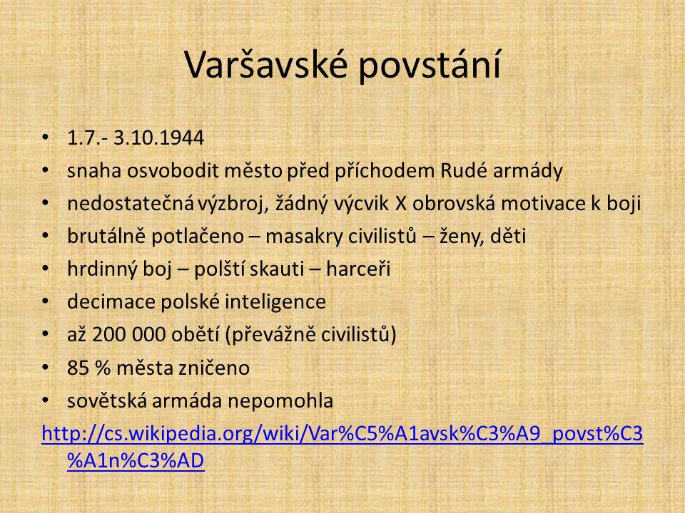 Varšavské povstání 1.7.- 3.10.1944 snaha osvobodit město před příchodem Rudé armády nedostatečná výzbroj, žádný výcvik X obrovská motivace k boji brut