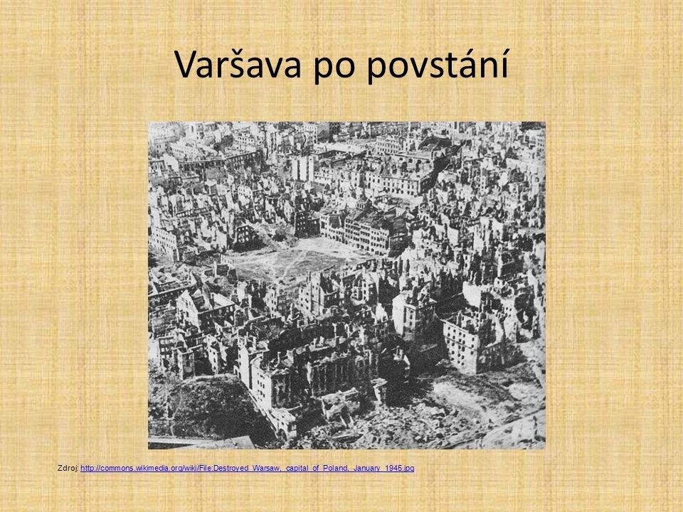 Varšava po povstání Zdroj: http://commons.wikimedia.org/wiki/File:Destroyed_Warsaw,_capital_of_Poland,_January_1945.jpghttp://commons.wikimedia.org/wi