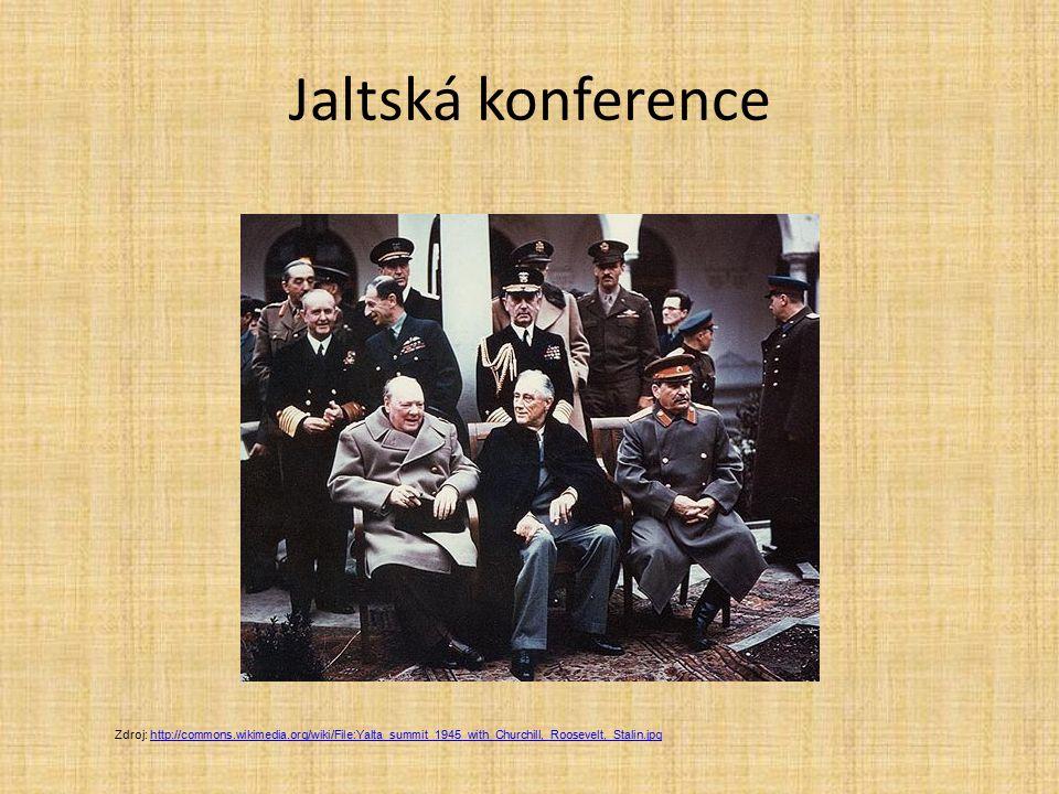 Jaltská konference Zdroj: http://commons.wikimedia.org/wiki/File:Yalta_summit_1945_with_Churchill,_Roosevelt,_Stalin.jpghttp://commons.wikimedia.org/w