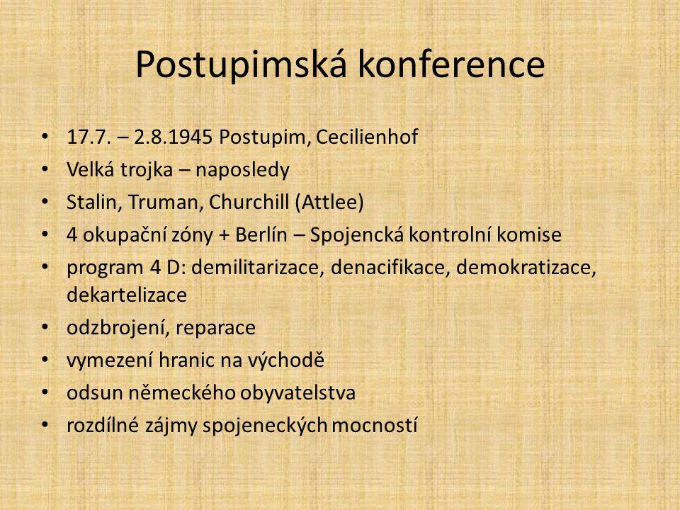 Postupimská konference 17.7. – 2.8.1945 Postupim, Cecilienhof Velká trojka – naposledy Stalin, Truman, Churchill (Attlee) 4 okupační zóny + Berlín – S