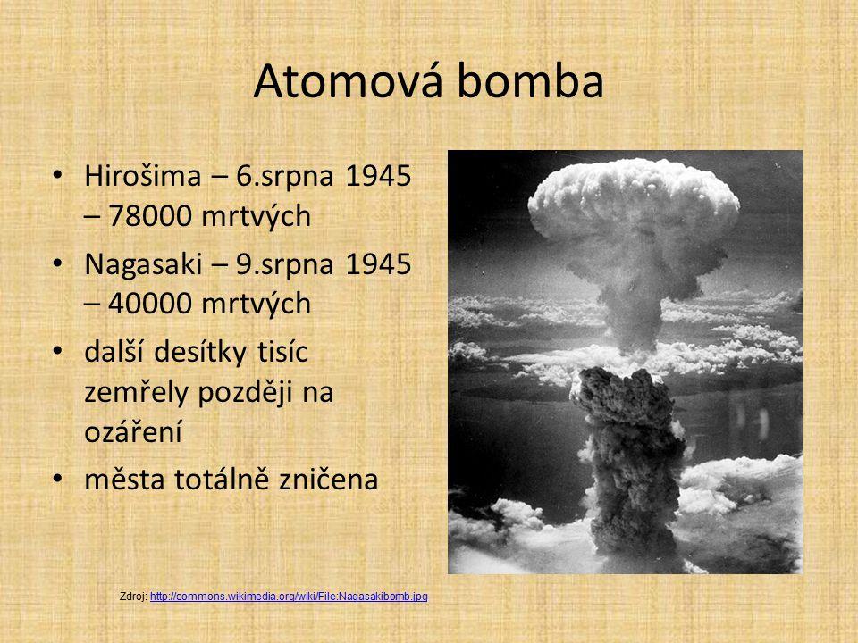 Atomová bomba Hirošima – 6.srpna 1945 – 78000 mrtvých Nagasaki – 9.srpna 1945 – 40000 mrtvých další desítky tisíc zemřely později na ozáření města tot