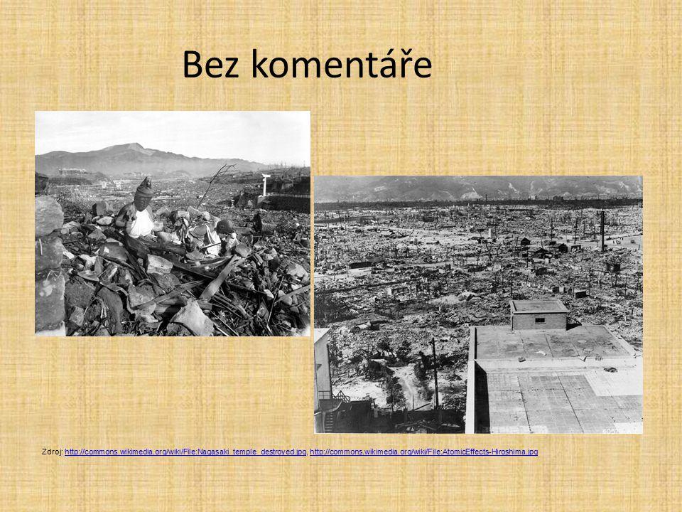 Bez komentáře Zdroj: http://commons.wikimedia.org/wiki/File:Nagasaki_temple_destroyed.jpg, http://commons.wikimedia.org/wiki/File:AtomicEffects-Hirosh
