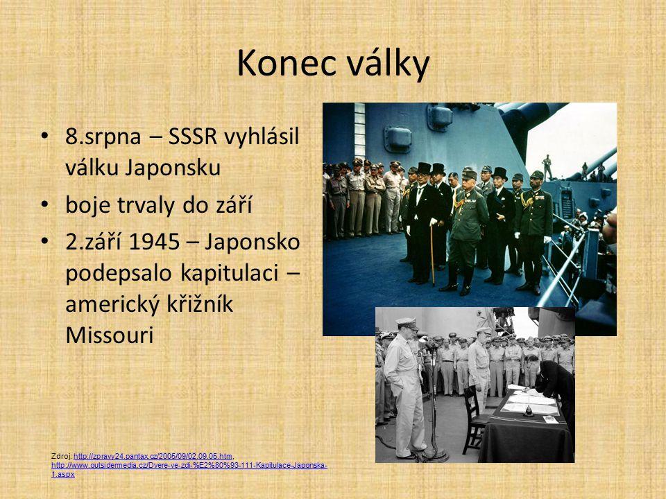 Konec války 8.srpna – SSSR vyhlásil válku Japonsku boje trvaly do září 2.září 1945 – Japonsko podepsalo kapitulaci – americký křižník Missouri Zdroj:
