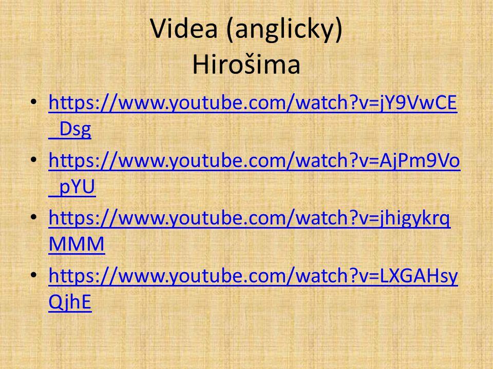 Videa (anglicky) Hirošima https://www.youtube.com/watch?v=jY9VwCE _Dsg https://www.youtube.com/watch?v=jY9VwCE _Dsg https://www.youtube.com/watch?v=Aj