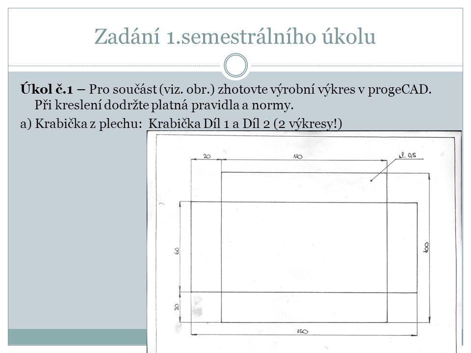 Zadání 1.semestrálního úkolu Úkol č.1 – Pro součást (viz. obr.) zhotovte výrobní výkres v progeCAD. Při kreslení dodržte platná pravidla a normy. a) K