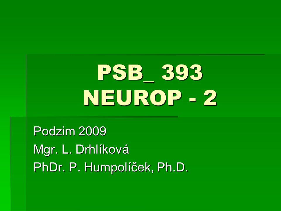 PSB_ 393 NEUROP - 2 Podzim 2009 Mgr. L. Drhlíková PhDr. P. Humpolíček, Ph.D.