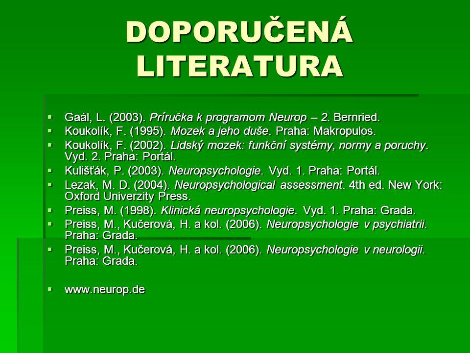 DOPORUČENÁ LITERATURA  Gaál, L. (2003). Príručka k programom Neurop – 2. Bernried.  Gaál, L. (2003). Príručka k programom Neurop – 2. Bernried.  Ko
