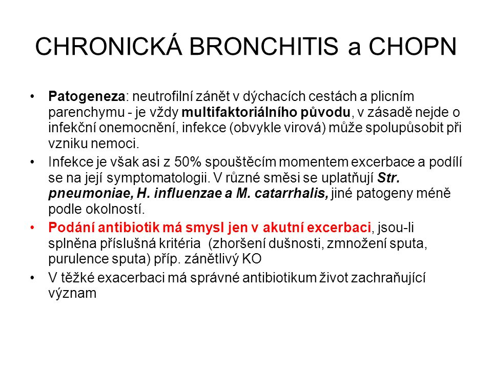 CHRONICKÁ BRONCHITIS a CHOPN Patogeneza: neutrofilní zánět v dýchacích cestách a plicním parenchymu - je vždy multifaktoriálního původu, v zásadě nejd